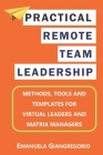 Practical Remote Team Leadership: Methods, tools and templates for virtual leaders Cover Image