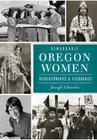 Remarkable Oregon Women: Revolutionaries & Visionaries (American Heritage) Cover Image