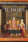 The Private Lives of the Tudors: Uncovering the Secrets of Britain's Greatest Dynasty Cover Image