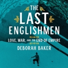 The Last Englishmen Lib/E: Love, War, and the End of Empire Cover Image