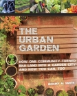 The Urban Garden: How One Community Turned Idle Land into a Garden City and How You Can, Too Cover Image