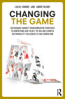 Changing the Game: Sustainable Market Transformation Strategies to Understand and Tackle the Big and Complex Sustainability Challenges of Cover Image