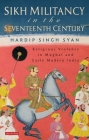 Sikh Militancy in the Seventeenth Century: Religious Violence in Mughal and Early Modern India Cover Image