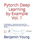Pytorch Deep Learning by Example Vol. 1: Fundamentals - Grasp deep Learning from scratch like AlphaGo Zero within 40 days (3rd Edition) Cover Image