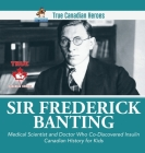Sir Fredrick Banting - Medical Scientist and Doctor Who Co-Discovered Insulin - Canadian History for Kids - True Canadian Heroes Cover Image