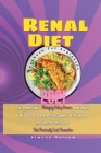 Renal Diet Cookbook for Beginners 2021: The Optimal Guide to Managing Kidney Disease, Avoid Dialysis and Boost Your Health with Low Sodium, Low Phosph Cover Image