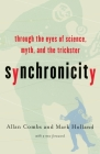 Synchronicity: Through the Eyes of Science, Myth, and the Trickster Cover Image