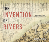 The Invention of Rivers: Alexander's Eye and Ganga's Descent (Penn Studies in Landscape Architecture) Cover Image