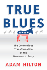 True Blues: The Contentious Transformation of the Democratic Party (American Governance: Politics) Cover Image