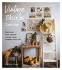 Vintage Shops London: Featuring more than 50 vintage shops, markets and stalls Cover Image