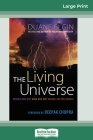 The Living Universe: Where are We? Who are We? Where are We Going? (16pt Large Print Edition) Cover Image