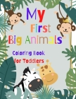 My First Big Animals Coloring Book for Toddlers: Gift Idea For Preschoolers, Toddlers and Kids Ages 3-5 25 Animal Coloring Pages Cover Image