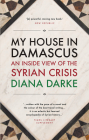 My House in Damascus: An Inside View of the Syrian Crisis Cover Image