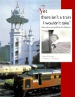 Yet There Isn't a Train I Wouldn't Take: Railway Journeys (Railroads Past and Present) Cover Image
