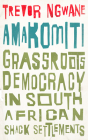 Amakomiti: Grassroots Democracy in South African Shack Settlements (Wildcat) Cover Image