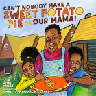 Can't Nobody Make a Sweet Potato Pie Like Our Mama! Cover Image