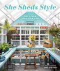 She Sheds Style: Make Your Space Your Own Cover Image