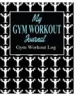 My Gym Workout Journal; Gym Workout Log Cover Image