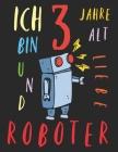 Ich bin 3 Jahre alt und liebe Roboter: Das Malbuch für Kinder, die Roboter lieben Cover Image