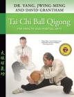 Tai Chi Ball Qigong: For Health and Martial Arts Cover Image