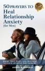 50 Prayers to Heal Relationship Anxiety for Men: Bring True Peace and Freedom to Your Lifelong Partnership Cover Image