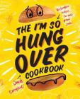The I'm-So-Hungover Cookbook: Restorative recipes to ease your pain Cover Image