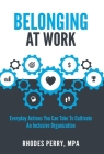 Belonging At Work: Everyday Actions You Can Take to Cultivate an Inclusive Organization Cover Image