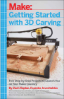 Getting Started with 3D Carving: Five Step-By-Step Projects to Launch You on Your Maker Journey Cover Image
