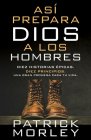 Así Prepara Dios a Los Hombres: Diez Historias Épicas, Diez Principios, Una Gran Promesa Para Tu Vida Cover Image