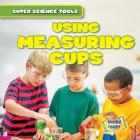 Using Measuring Cups (Super Science Tools) Cover Image
