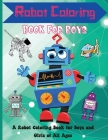 Robot Coloring Book for Boys: Cute and Simple Robots Coloring Book for Kids Ages 2-6, Wonderful gifts for Children's, Premium Quality Paper, Beautif Cover Image