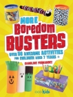 More Boredom Busters: Over 50 awesome activities for children aged 7 years + Cover Image