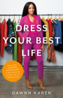 Dress Your Best Life: How to Use Fashion Psychology to Take Your Look -- and Your Life -- to the Next Level Cover Image