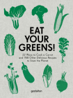 Eat Your Greens!: 22 Ways to Cook a Carrot and 788 Other Delicious Recipes to Save the Planet Cover Image