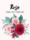 Rose Flowers Coloring Book: An Adult Coloring Book with Bouquets, Wreaths, Swirls, Floral, Patterns, Decorations, Inspirational Designs, and Much Cover Image