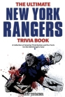 The Ultimate New York Rangers Trivia Book: A Collection of Amazing Trivia Quizzes and Fun Facts for Die-Hard Rangers Fans! Cover Image