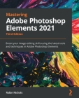 Mastering Adobe Photoshop Elements 2021 - Third Edition: Boost your image-editing skills using the latest tools and techniques in Adobe Photoshop Elem Cover Image