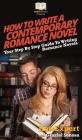 How To Write a Contemporary Romance Novel: Your Step By Step Guide To Writing a Contemporary Romance Novel Cover Image
