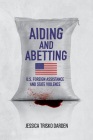Aiding and Abetting: U.S. Foreign Assistance and State Violence Cover Image
