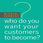 Who Do You Want Your Customers to Become Lib/E Cover Image