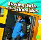 Staying Safe on the School Bus (First Facts: Staying Safe) Cover Image