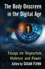 The Body Onscreen in the Digital Age: Essays on Voyeurism, Violence and Power Cover Image