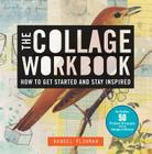 The Collage Workbook: How to Get Started and Stay Inspired Cover Image
