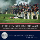 The Pendulum of War: The Fight for Upper Canada, January--June1813 (Upper Canada Preserved -- War of 1812 #2) Cover Image