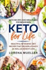 Keto Recipes and Meal Plans For Beginners: KETO FOR LIFE - Beautiful Ketogenic Diet Recipes That Deliver A Punch As Well As Weight Loss Cover Image