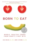 Born to Eat: Whole, Healthy Foods from Baby's First Bite Cover Image