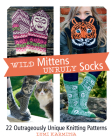 Wild Mittens and Unruly Socks: 22 Outrageously Unique Knitting Patterns Cover Image