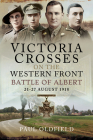 Victoria Crosses on the Western Front - Battle of Albert: 21-27 August 1918 Cover Image