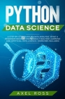 Python Data Science: A Step By Step Guide to Data Analysis. What a Beginner Needs to Know About Machine Learning and Artificial Intelligenc Cover Image