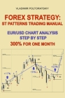 Forex Strategy: ST Patterns Trading Manual, EUR/USD Chart Analysis Step by Step, 300% for One Month Cover Image